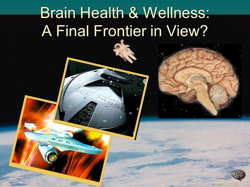 Brain Health & Wellness: A Final Frontier in View?