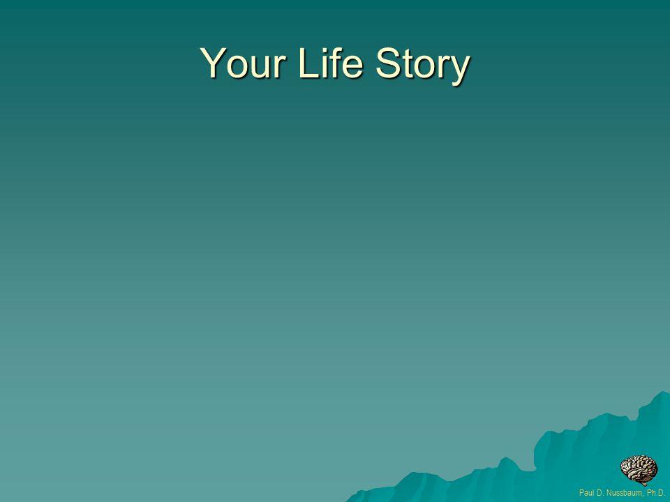 Your Life Story Paul D. Nussbaum, Ph.D.