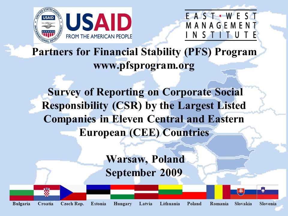 23 Partners for Financial Stability (PFS) Program www.pfsprogram.org Survey of Reporting on Corporate Social Responsibility (CSR) by the Largest Listed Companies in Eleven Central and Eastern European (CEE) Countries Warsaw, Poland September 2009 Bulgaria Croatia Czech Rep.