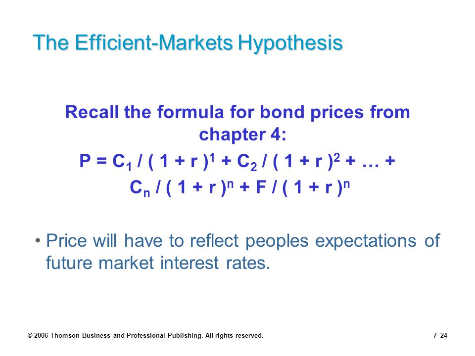 © 2006 Thomson Business and Professional Publishing. All rights reserved.7–24 The Efficient-Markets Hypothesis Recall the formula for bond prices from