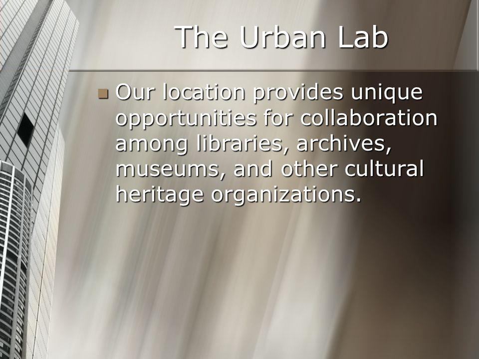 Our location provides unique opportunities for collaboration among libraries, archives, museums, and other cultural heritage organizations.