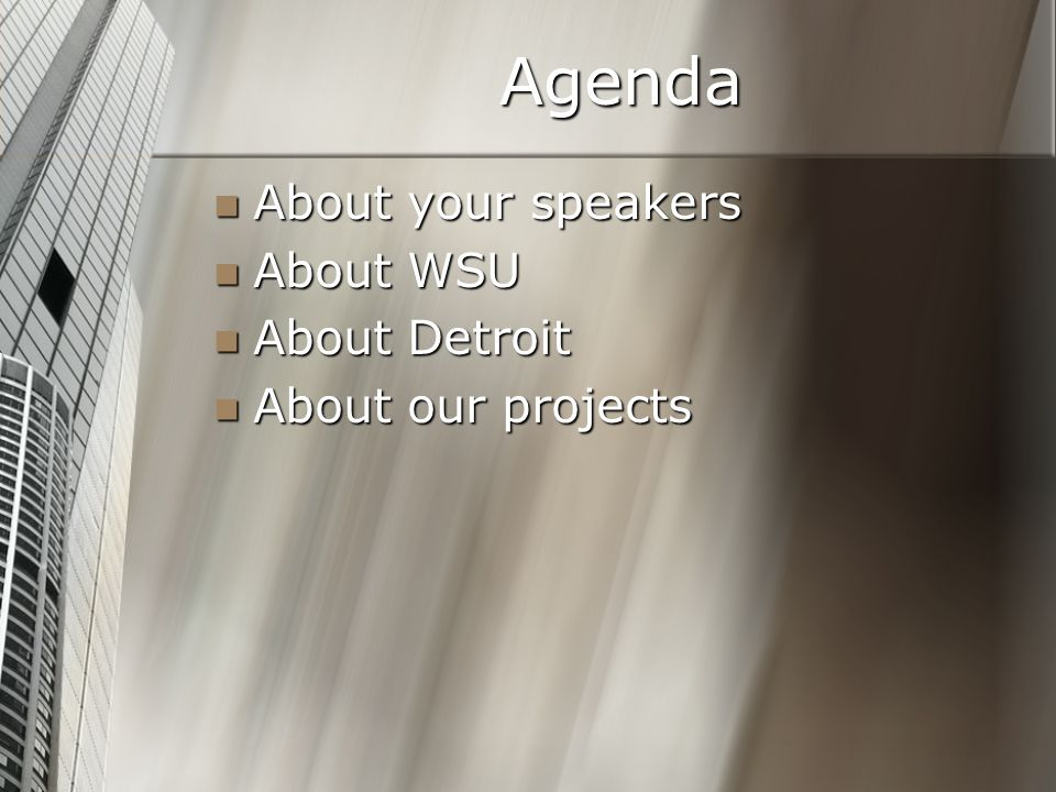 Agenda About your speakers About your speakers About WSU About WSU About Detroit About Detroit About our projects About our projects