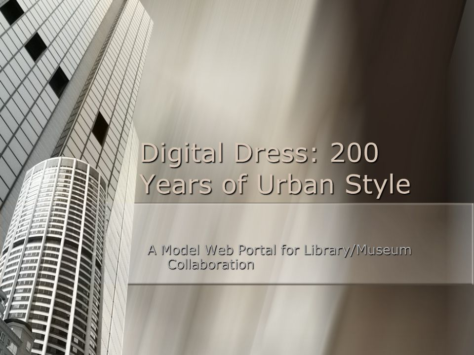 Digital Dress: 200 Years of Urban Style A Model Web Portal for Library/Museum Collaboration