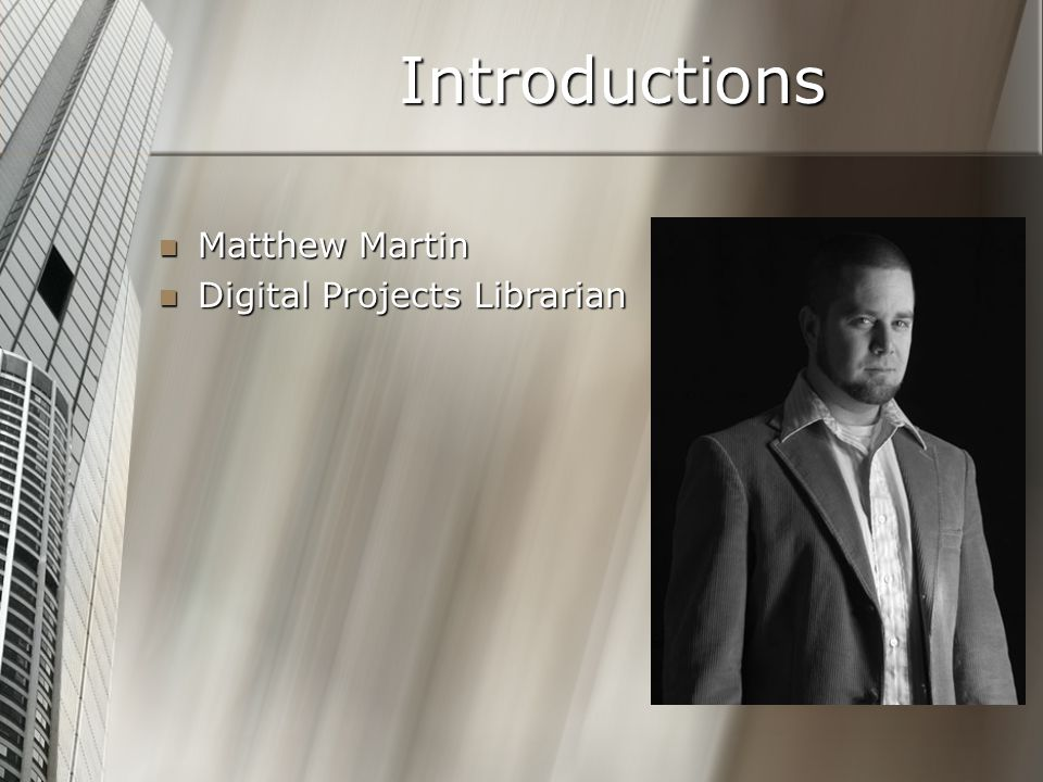Introductions Matthew Martin Matthew Martin Digital Projects Librarian Digital Projects Librarian