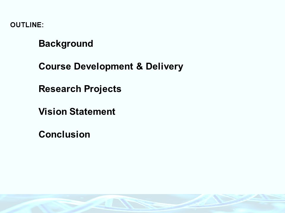 OUTLINE: Background Course Development & Delivery Research Projects Vision Statement Conclusion