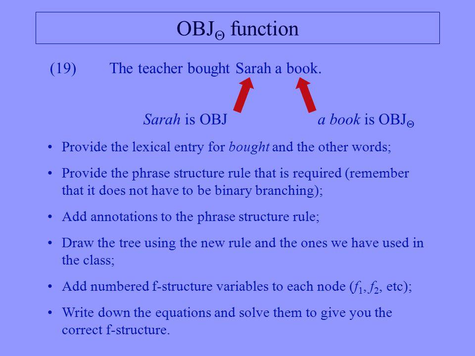 OBJ  function (19)The teacher bought Sarah a book.