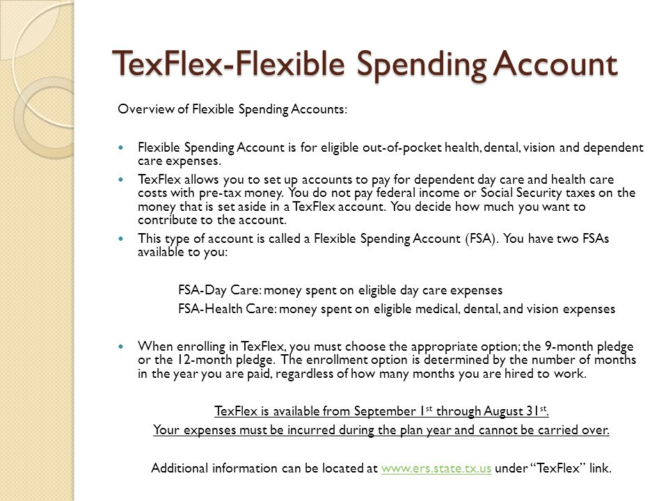 TexFlex-Flexible Spending Account Overview of Flexible Spending Accounts: Flexible Spending Account is for eligible out-of-pocket health, dental, vision and dependent care expenses.