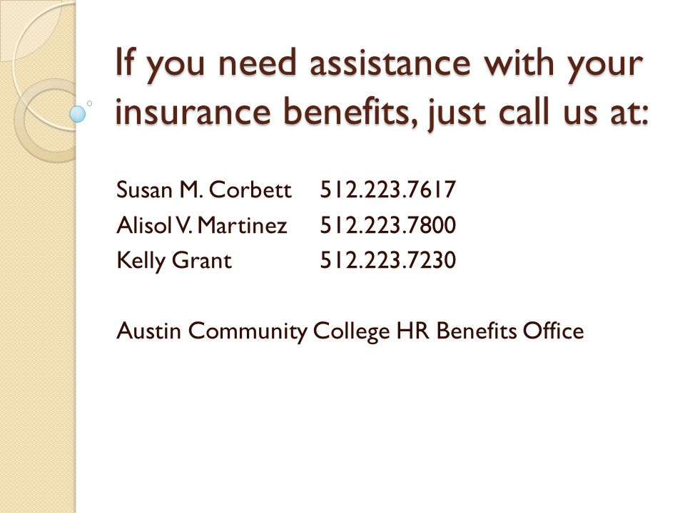 If you need assistance with your insurance benefits, just call us at: Susan M.