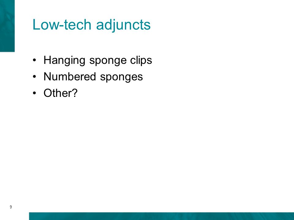 9 Low-tech adjuncts Hanging sponge clips Numbered sponges Other