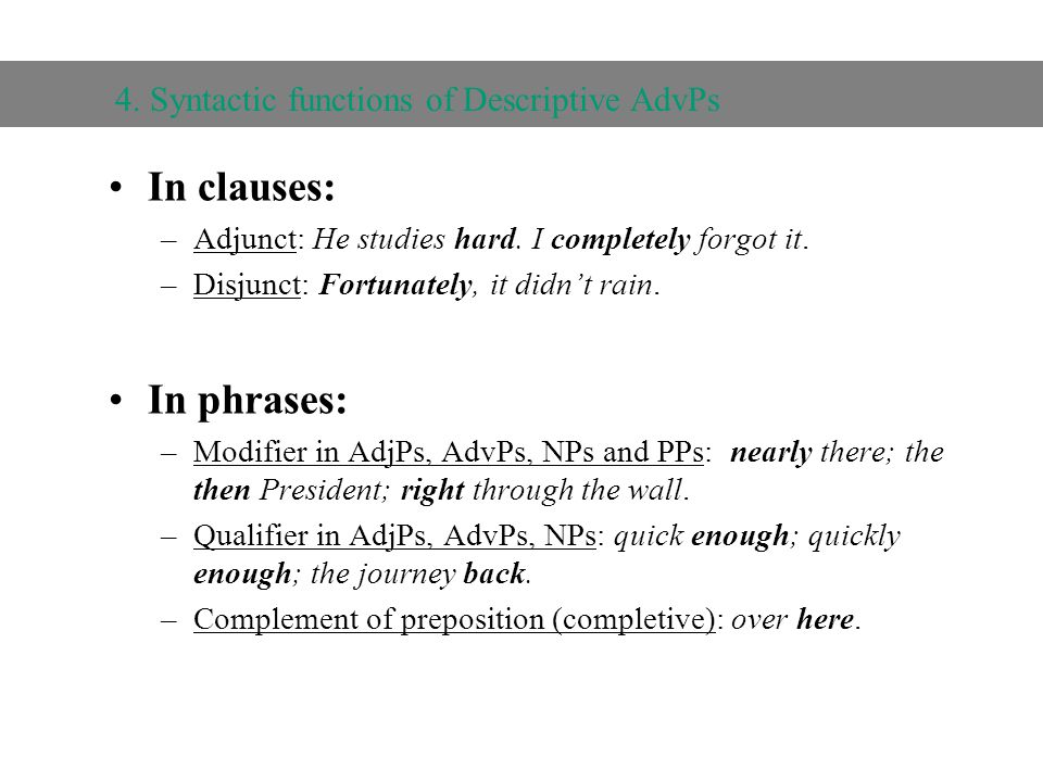 3.5 The Adverbial Phrase In clauses: –Adjunct: He studies hard.