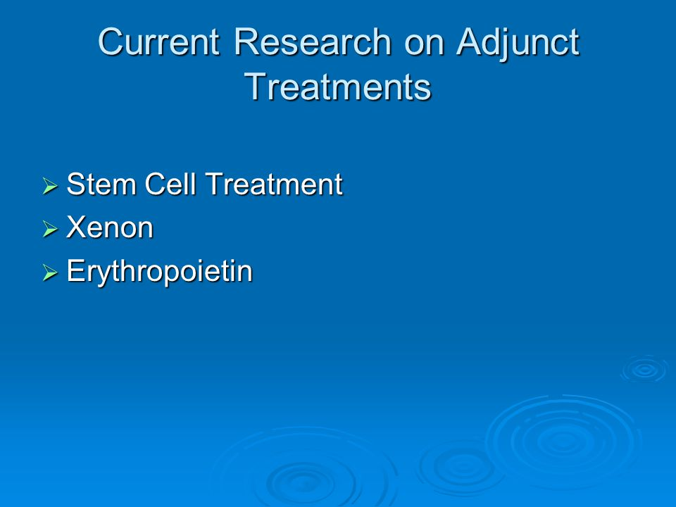 Current Research on Adjunct Treatments  Stem Cell Treatment  Xenon  Erythropoietin