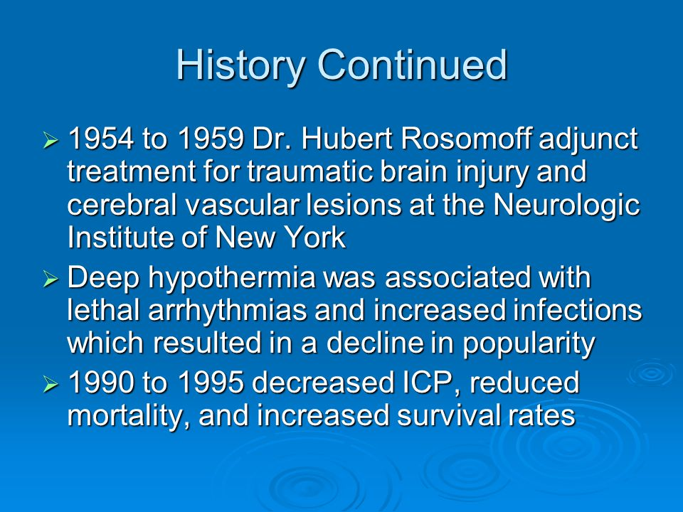 History Continued  1954 to 1959 Dr. Hubert Rosomoff adjunct treatment for traumatic brain injury and cerebral vascular lesions at the Neurologic Inst