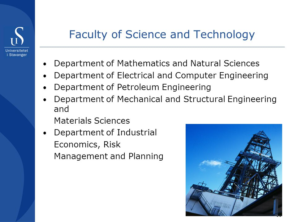 11 Faculty of Science and Technology Department of Mathematics and Natural Sciences Department of Electrical and Computer Engineering Department of Petroleum Engineering Department of Mechanical and Structural Engineering and Materials Sciences Department of Industrial Economics, Risk Management and Planning