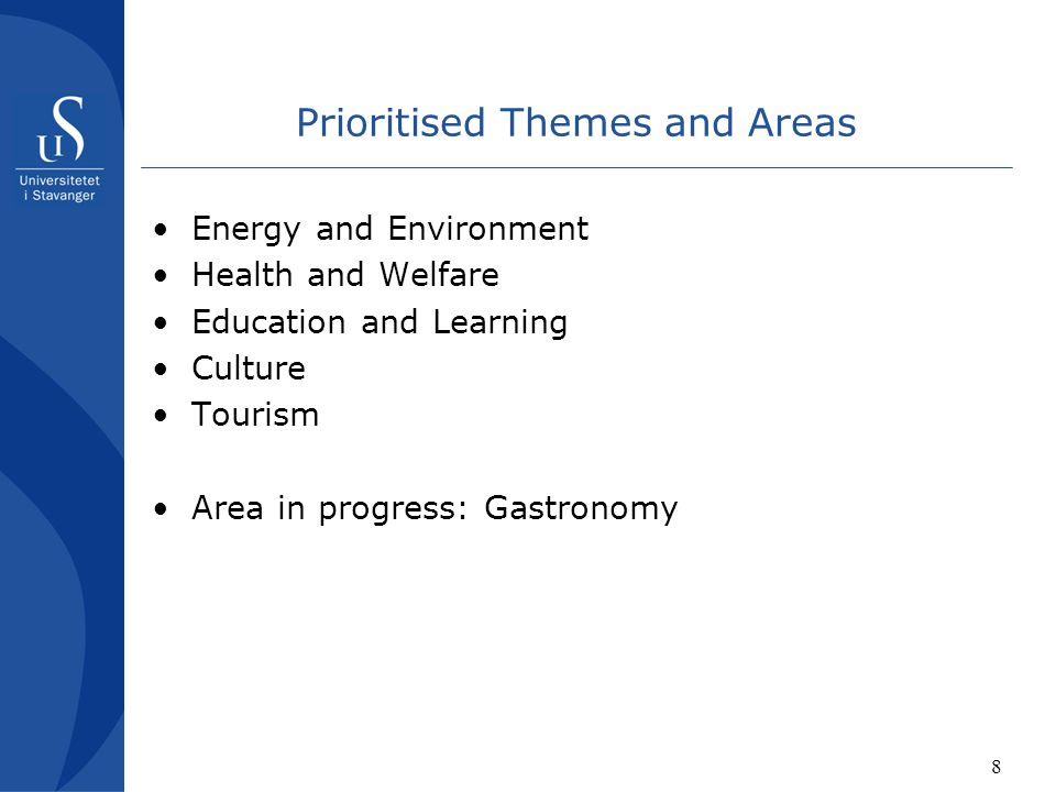 8 Prioritised Themes and Areas Energy and Environment Health and Welfare Education and Learning Culture Tourism Area in progress: Gastronomy