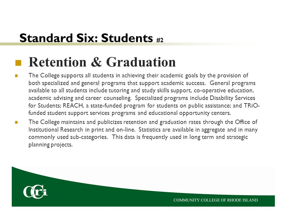 Standard Six: Students #2 Retention & Graduation The College supports all students in achieving their academic goals by the provision of both specialized and general programs that support academic success.