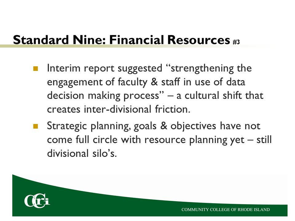 Standard Nine: Financial Resources #3 Interim report suggested strengthening the engagement of faculty & staff in use of data decision making process – a cultural shift that creates inter-divisional friction.