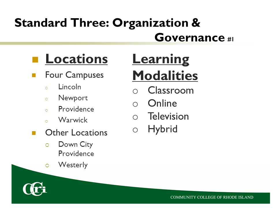 Standard Three: Organization & Governance #1 Locations Four Campuses o Lincoln o Newport o Providence o Warwick Other Locations  Down City Providence  Westerly Learning Modalities o Classroom o Online o Television o Hybrid