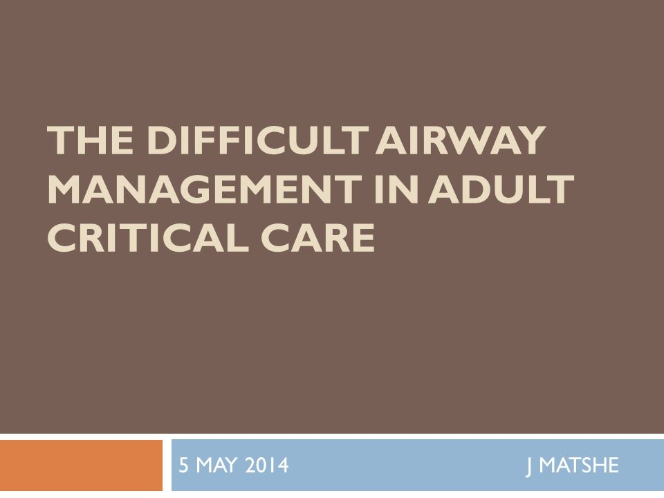 AIRWAY MANAGEMENT  Obligatory & Necessary skill for ALLL Critical care practitioners  FAILURE to maintain airway & provide adequate oxygenation= ↑ patient morbidity & mortality; psychologically-distressing to attending registrar  ALL Critical Care patients-Initially viewed to have a potentially difficult airway & REMEMBER have less physiological reserves VS airway intervention @ elective surgery