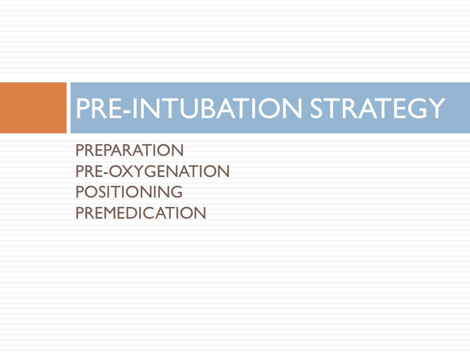 PREPARATION PRE-OXYGENATION POSITIONING PREMEDICATION PRE-INTUBATION STRATEGY