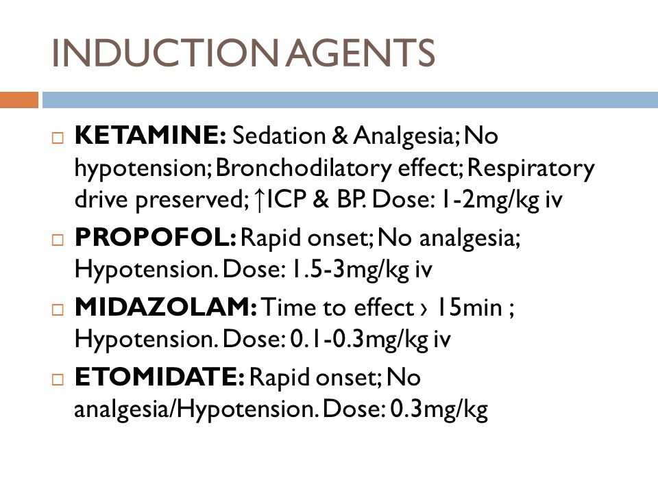 INDUCTION AGENTS  KETAMINE: Sedation & Analgesia; No hypotension; Bronchodilatory effect; Respiratory drive preserved; ↑ ICP & BP.