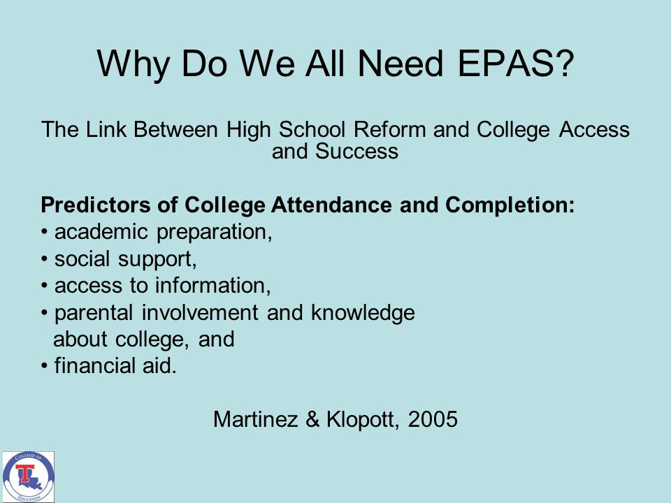 Why Do We All Need EPAS? The Link Between High School Reform and College Access and Success Predictors of College Attendance and Completion: academic