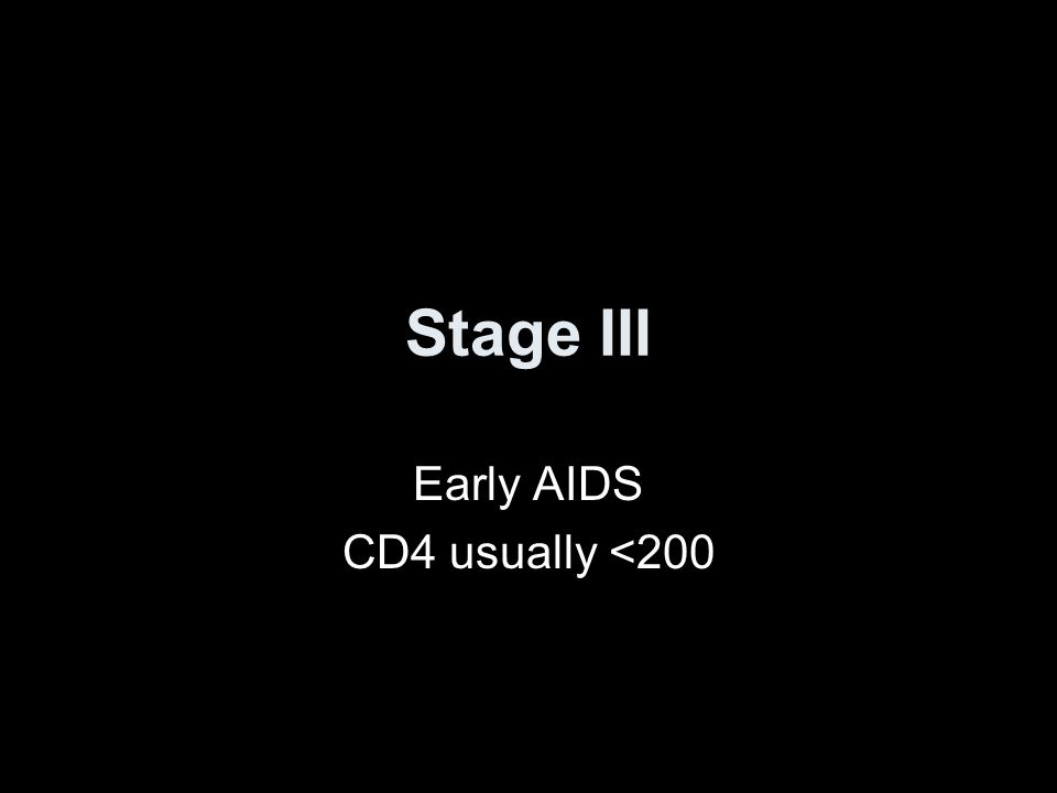 Stage III Early AIDS CD4 usually <200