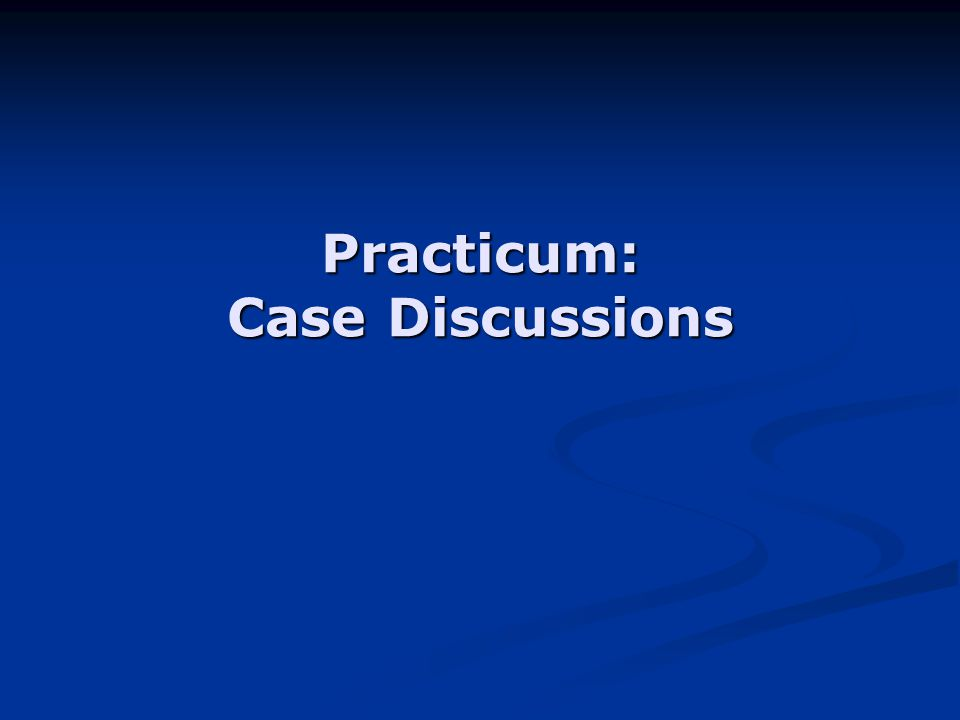 Practicum: Case Discussions