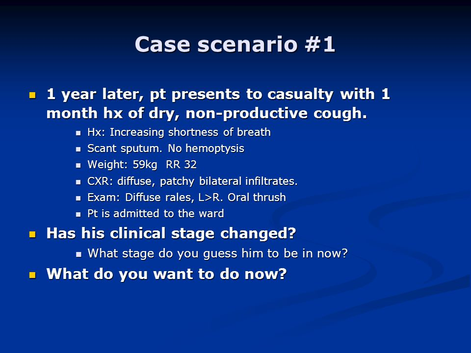 Case scenario #1 1 year later, pt presents to casualty with 1 month hx of dry, non-productive cough. 1 year later, pt presents to casualty with 1 mont