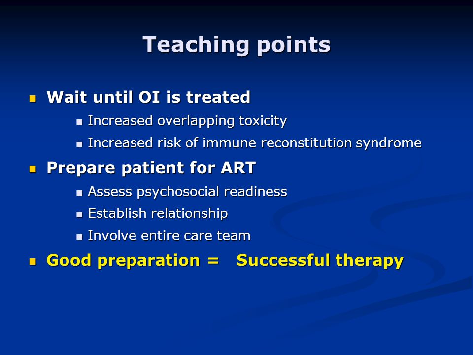 Teaching points Wait until OI is treated Wait until OI is treated Increased overlapping toxicity Increased overlapping toxicity Increased risk of immu