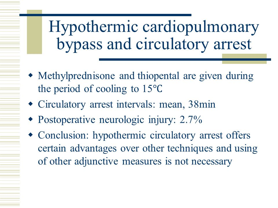 Hypothermic cardiopulmonary bypass and circulatory arrest  Methylprednisone and thiopental are given during the period of cooling to 15 ℃  Circulatory arrest intervals: mean, 38min  Postoperative neurologic injury: 2.7%  Conclusion: hypothermic circulatory arrest offers certain advantages over other techniques and using of other adjunctive measures is not necessary