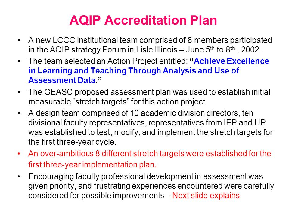 AQIP Accreditation Plan A new LCCC institutional team comprised of 8 members participated in the AQIP strategy Forum in Lisle Illinois – June 5 th to 8 th, 2002.
