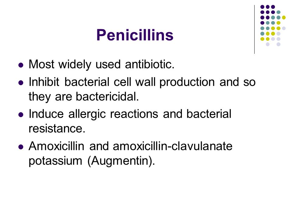 Penicillins Most widely used antibiotic.