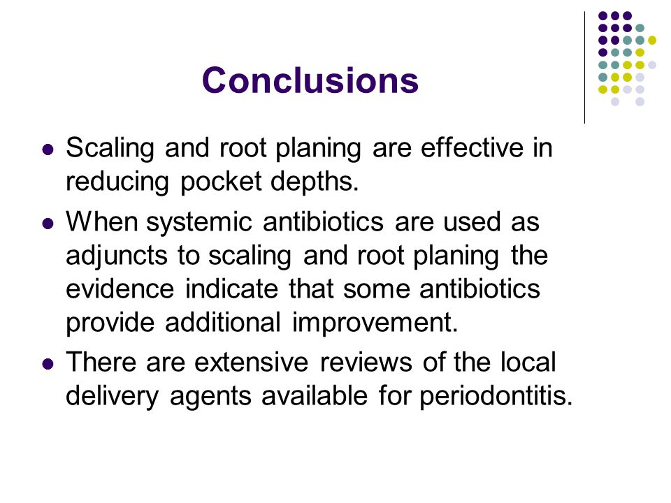 Conclusions Scaling and root planing are effective in reducing pocket depths.