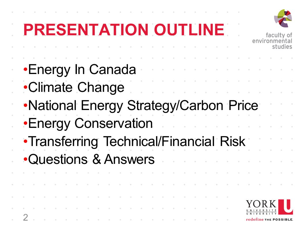PRESENTATION OUTLINE Energy In Canada Climate Change National Energy Strategy/Carbon Price Energy Conservation Transferring Technical/Financial Risk Questions & Answers 2