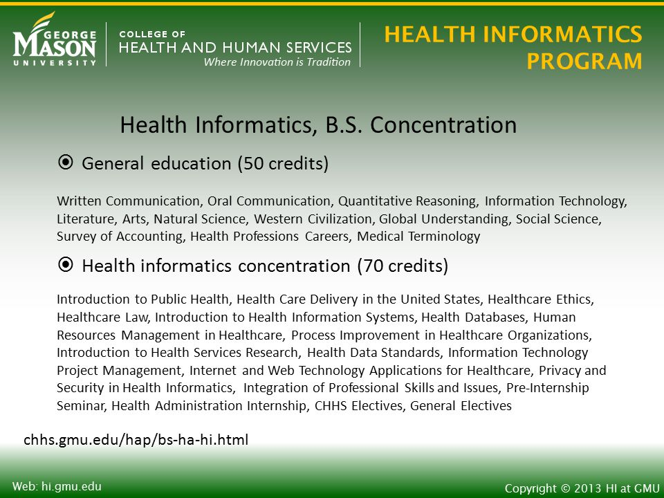 HEALTH INFORMATICS PROGRAM Copyright © 2013 HI at GMU Web: hi.gmu.edu Health Informatics, B.S.