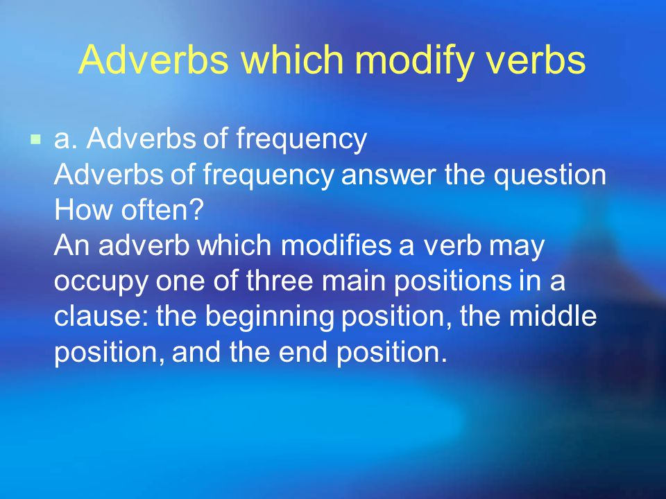 Degrees of adverbs  There are three degrees of adverbs, just like adjectives.