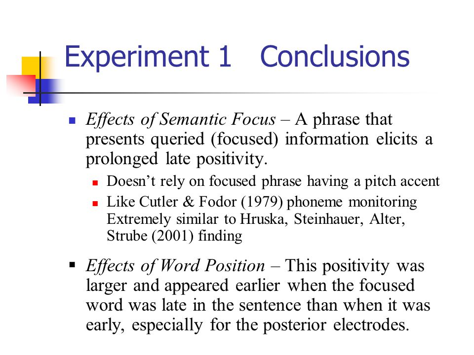 Experiment 1 Conclusions Effects of Semantic Focus – A phrase that presents queried (focused) information elicits a prolonged late positivity. Doesn't
