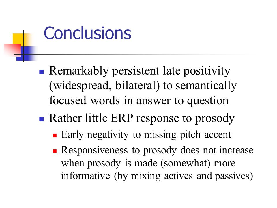 Conclusions Remarkably persistent late positivity (widespread, bilateral) to semantically focused words in answer to question Rather little ERP respon
