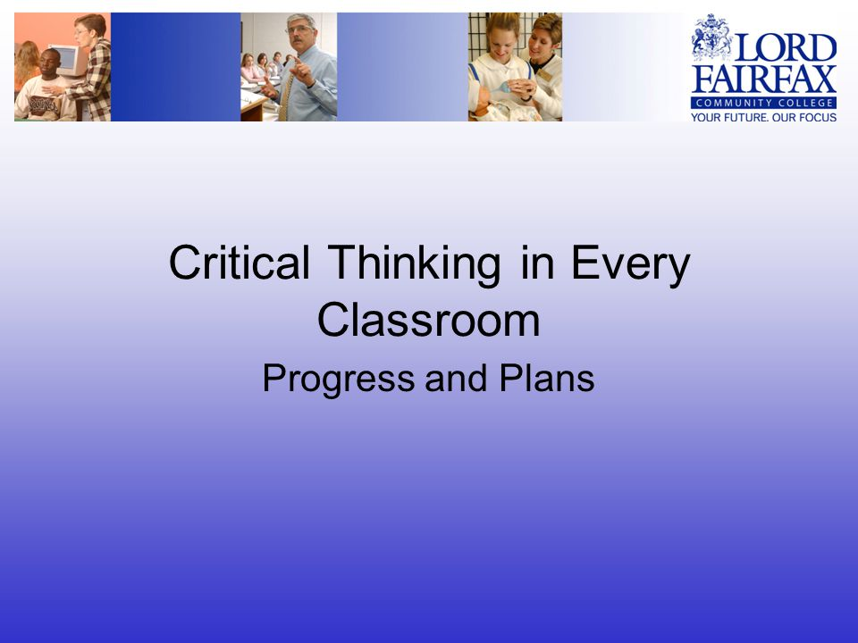 Critical Thinking in Every Classroom Progress and Plans