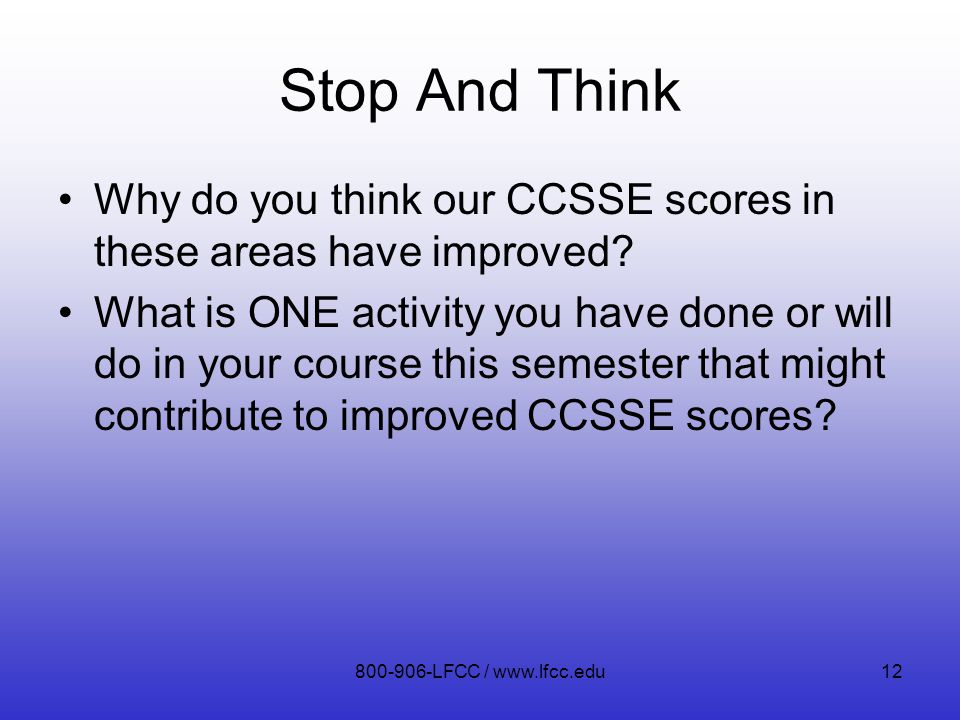 Stop And Think Why do you think our CCSSE scores in these areas have improved.