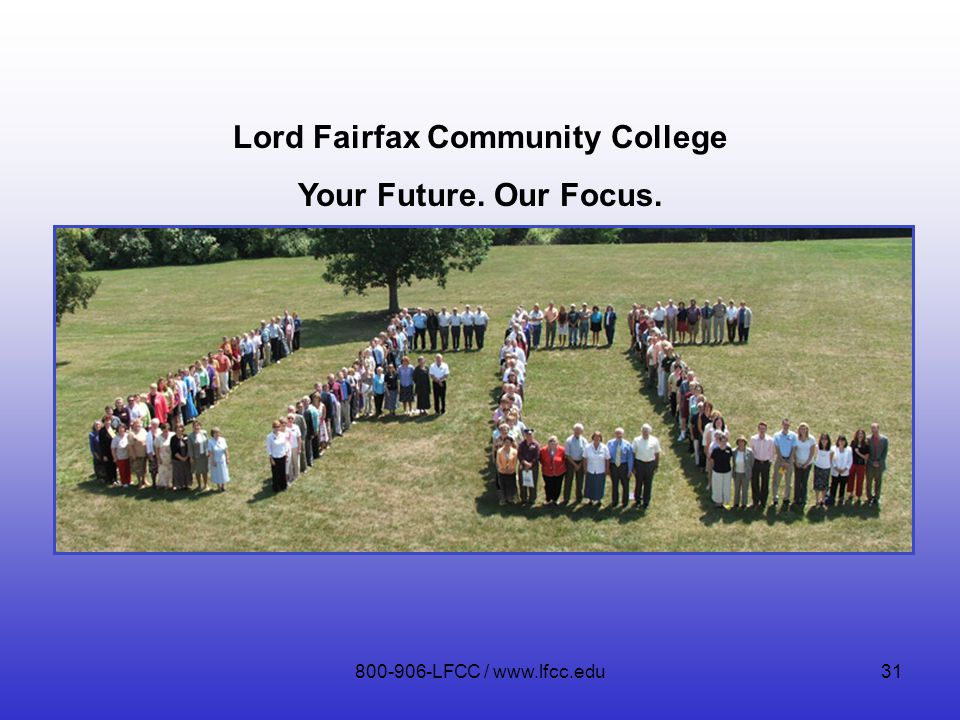 800-906-LFCC / www.lfcc.edu31 Lord Fairfax Community College Your Future. Our Focus.