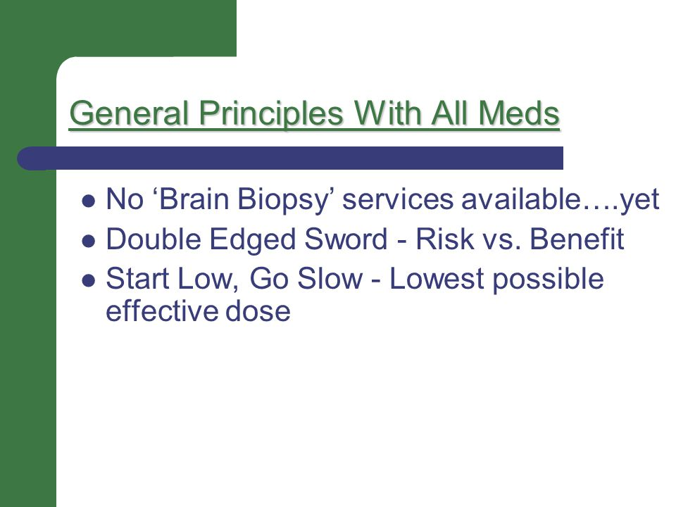 General Principles With All Meds Keep assessing – Is it doing what it's supposed to be doing .