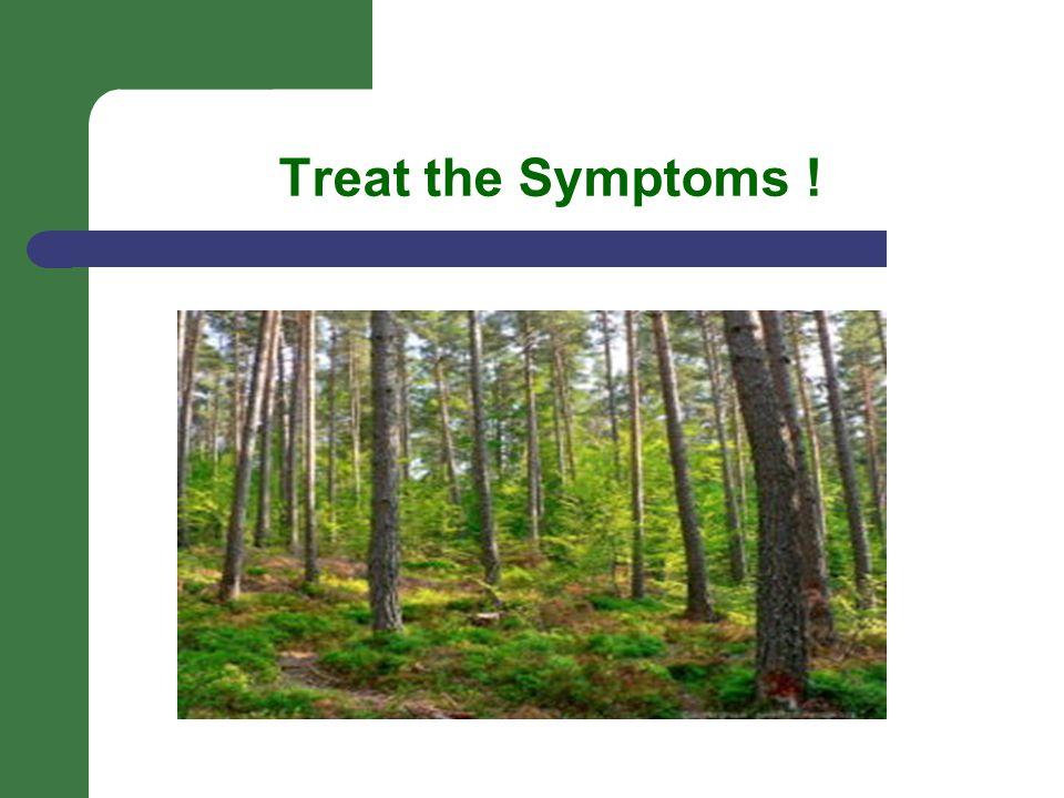 Treat the Symptoms !