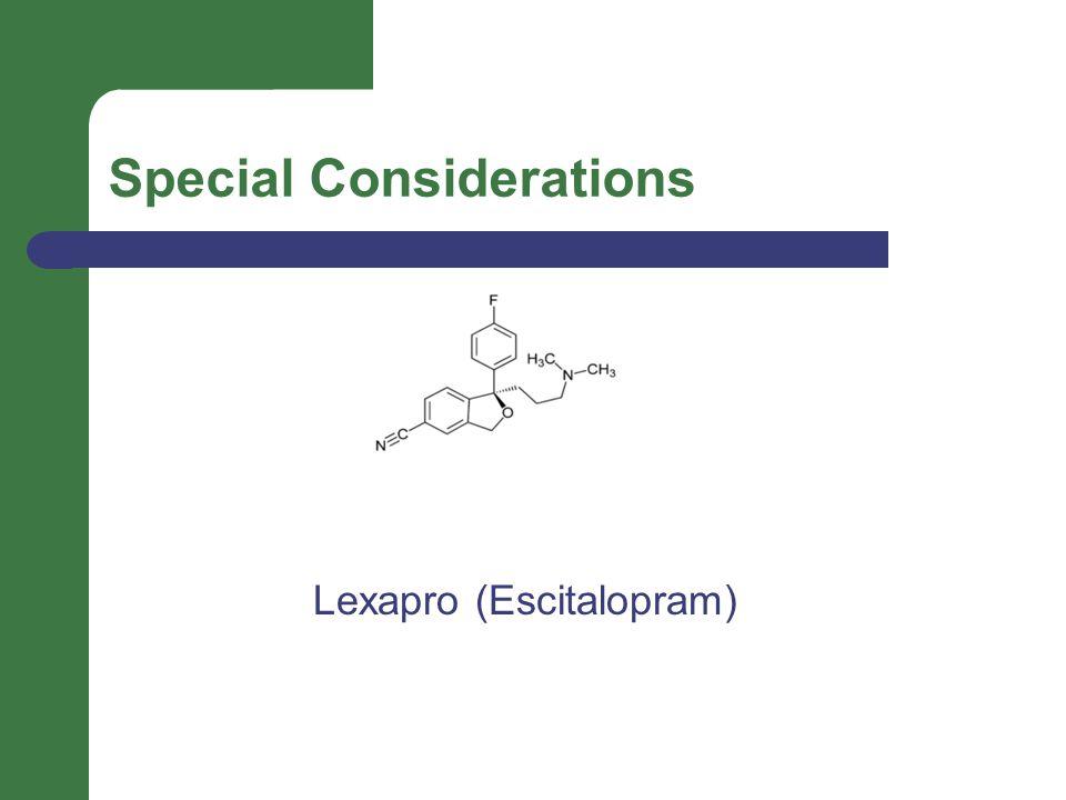 Special Considerations Lexapro (Escitalopram)