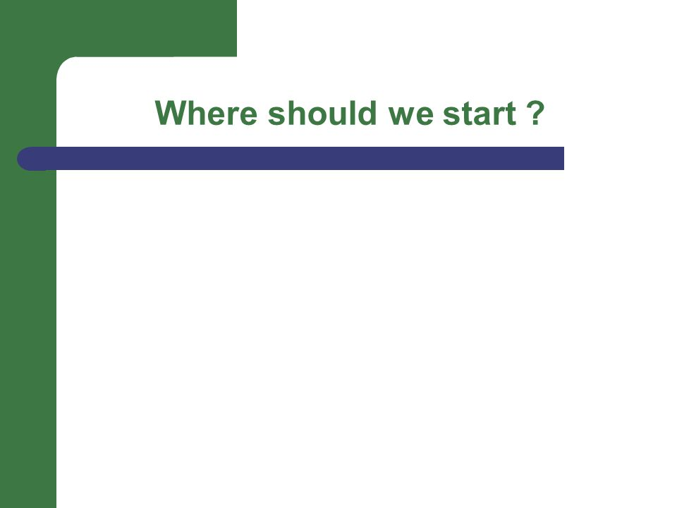 Where should we start ?