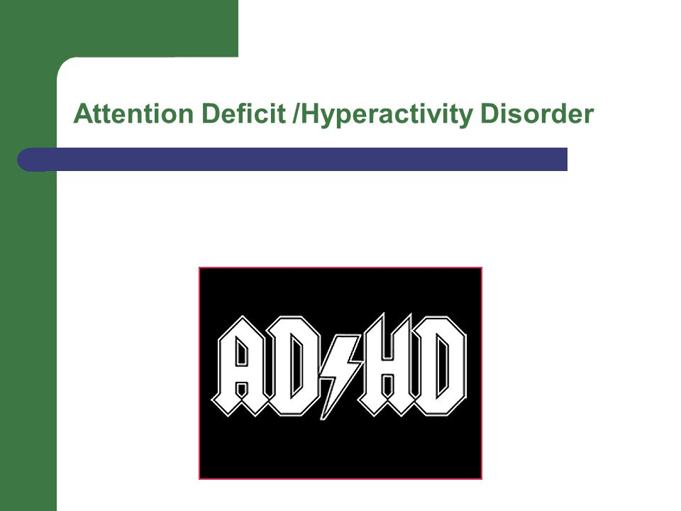 Attention Deficit /Hyperactivity Disorder