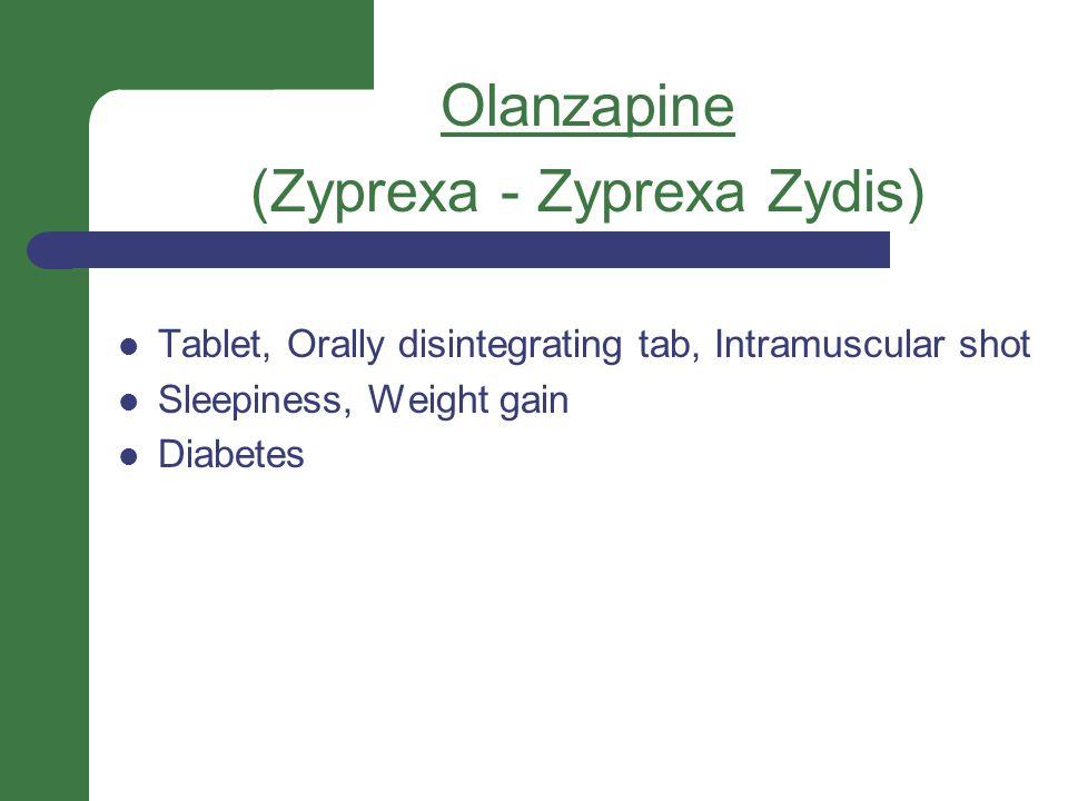Olanzapine (Zyprexa - Zyprexa Zydis) Tablet, Orally disintegrating tab, Intramuscular shot Sleepiness, Weight gain Diabetes
