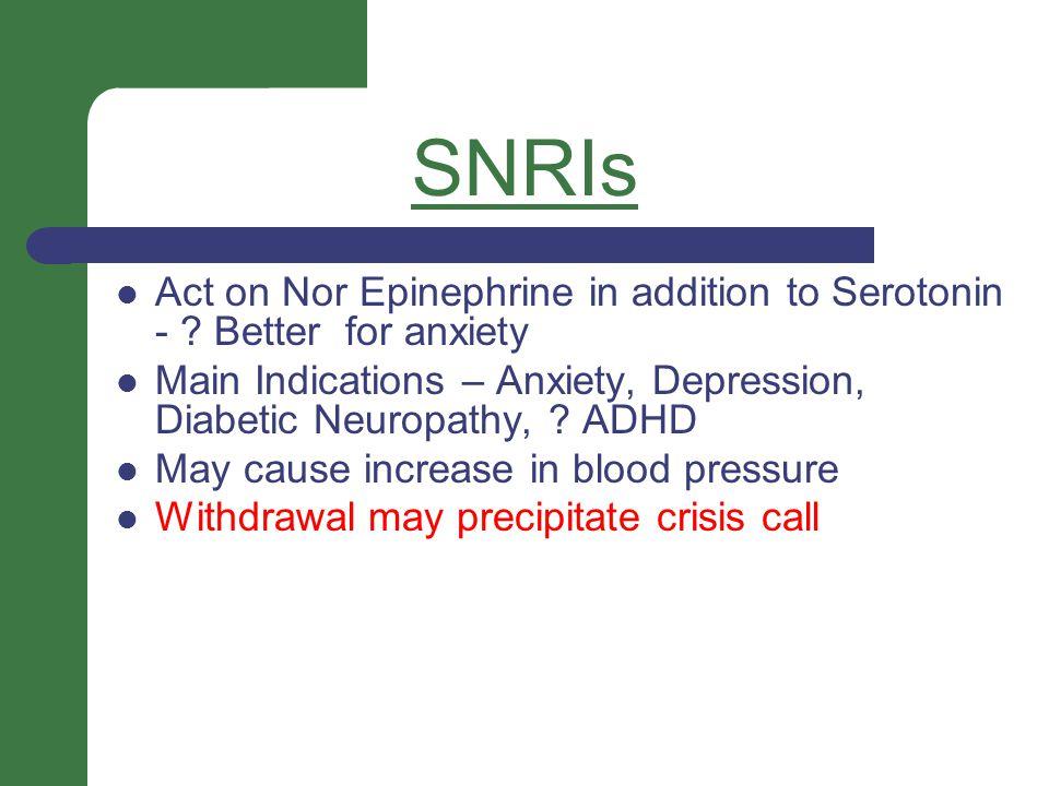 SNRIs Act on Nor Epinephrine in addition to Serotonin - .