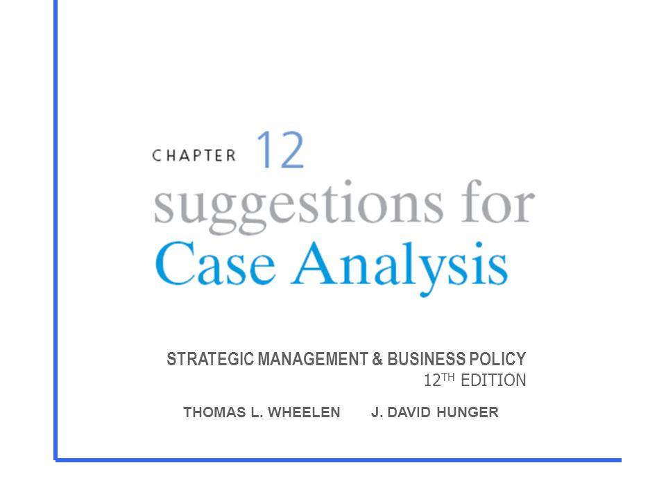 STRATEGIC MANAGEMENT & BUSINESS POLICY 12 TH EDITION THOMAS L. WHEELEN J. DAVID HUNGER