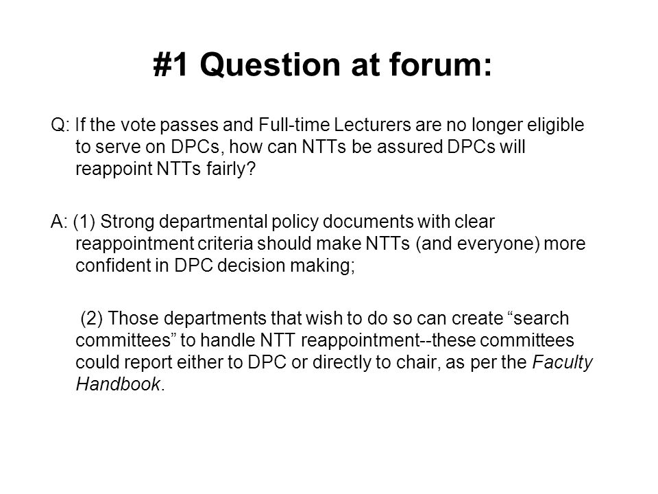 #1 Question at forum: Q: If the vote passes and Full-time Lecturers are no longer eligible to serve on DPCs, how can NTTs be assured DPCs will reappoint NTTs fairly.